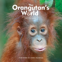The Orangutan's World: A Photographic Celebration of Bornean Wildlife